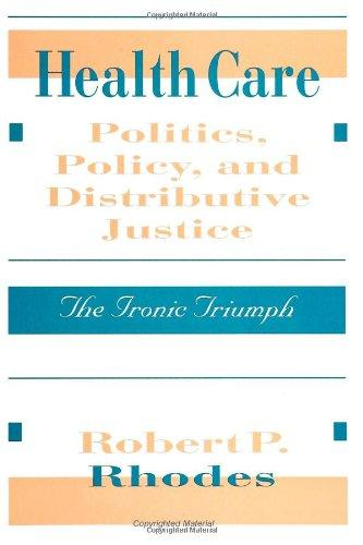 Health Care Politics, Policy, and Distributive Justice: The Ironic Triumph (Suny Series in Health Care Politics and Policy)