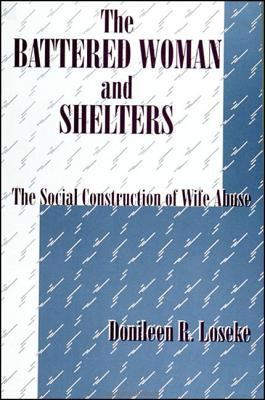 Battered Woman and Shelters The Social Construction of Wife Abuse