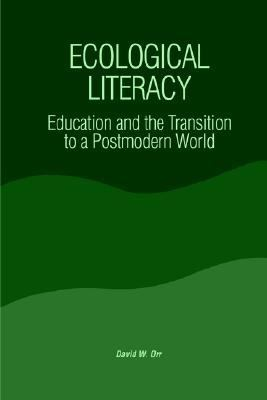 Ecological Literacy: Education and the Transition to a Postmodern World (Suny Series, Constructive Postmodern Thought)
