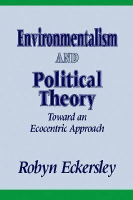 Environmentalism and Political Theory Toward an Ecocentric Approach