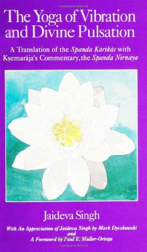 The Yoga of Vibration and Divine Pulsation: A Translation of the Spanda Karikas with Ksemaraja's Commentary, the Spanda Nirnaya (Suny Series in Tant)