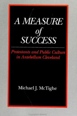 Measure of Success Protestants and Public Culture in Antebellum Cleveland