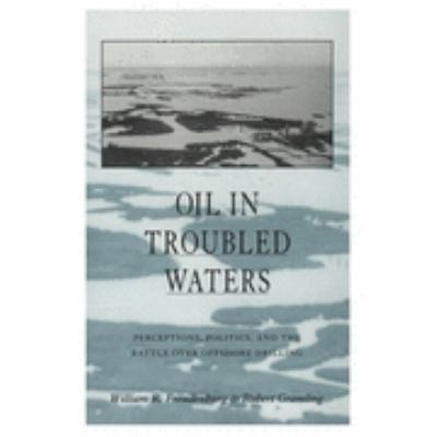 Oil in Troubled Waters Perceptions, Politics, and the Battle over Offshore Drilling