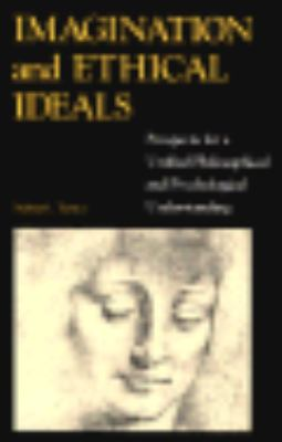 Imagination and Ethical Ideals Prospects for a Unified Philosophical and Psychological Understanding