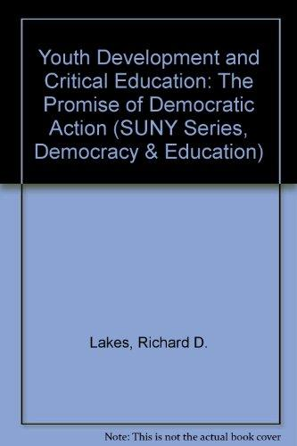 Youth Development and Critical Education: The Promise of Democratic Action (Suny Series, Democracy and Education)
