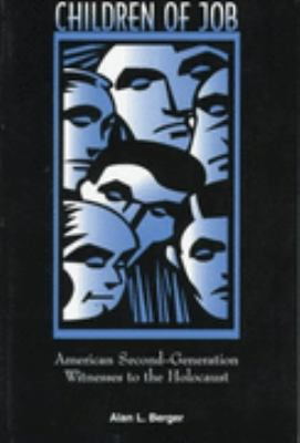 Children of Job American Second-Generation Witnesses to the Holocaust