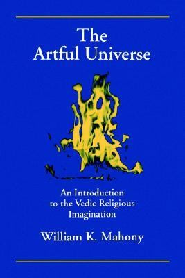 Artful Universe An Introduction to the Vedic Religious Imagination