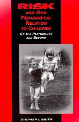 Risk and Our Pedagogical Relation to Children On the Playground and Beyond