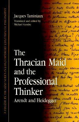 Thracian Maid and the Professional Thinker Arendt and Heidegger