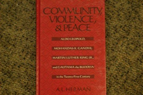 Community; Violence; And Peace: Aldo Leopold, Mohandas K. Gandhi, Martin Luther King Jr., and Gautama the Buddha in the Twentyirst