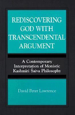 Rediscovering God With Transcendental Argument A Contemporary Interpretation of Monastic Kashmiri Saiva Philosophy