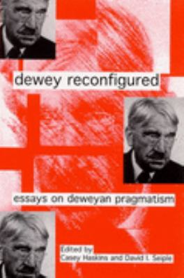 dewey reconfigured essays on deweyan pragmatism Dewey and his critics : essays from the journal of philosophy / selected with an introduction by sidney morgenbesser -- b 945 d44 d48 dewey and the ancients : essays on hellenic and hellenistic themes in the philosophy of john dewey / edited by christopher c kirby b 945 d44 d493 2014 dewey reconfigured : essays on deweyan pragmatism.