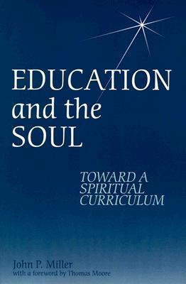 Education and the Soul Toward a Spiritual Curriculum