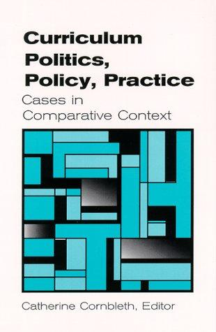 Curriculum Politics, Policy, Practice: Cases in Comparative Context (Suny Series, Innovations in Curriculum)