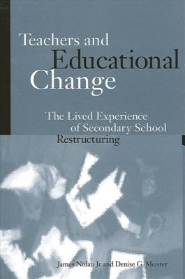 Teachers and Educational Change The Lived Experience of Secondary School Restructuring