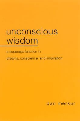 Unconscious Wisdom A Superego Function in Dreams, Conscience, and Inspiration