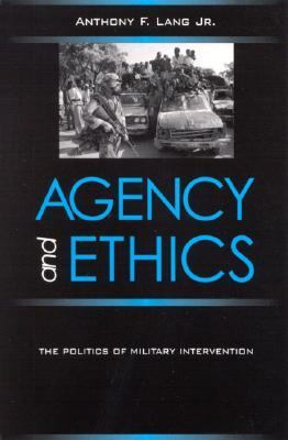 Agency and Ethics The Politics of Military Intervention