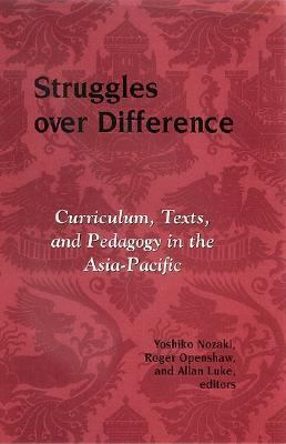 Struggles over Difference Curriculum, Texts, and Pedagogy in the Asia-Pacific