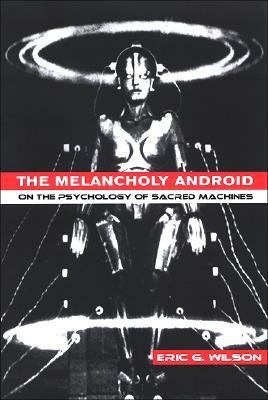 Melancholy Android On the Psychology of Sacred Machines