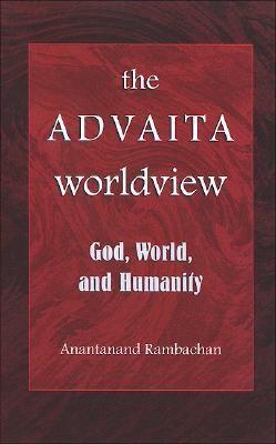 Advaita Worldview God, World, And Humanity