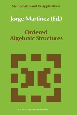 Ordered Algebraic Structures Proceedings of the Caribbean Mathematics Foundation Conference on Ordered Algebraic Structures, Curacao, August 1988
