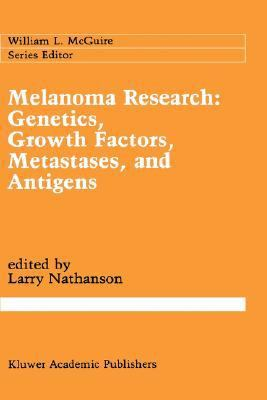 Melanoma Research Genetics, Growth Factors, Metastases, and Antigens