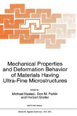 Mechanical Properties and Deformation Behavior of Materials Having Ultra-Fine Microstructures Proceedings of the NATO Advanced Study Institute on Mechanical Properties and Deformation Behavior of Materials Having Ultra-Fine Microstructures