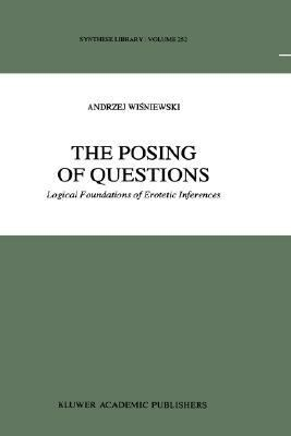 Posing of Questions Logical Foundations of Erotetic Inferences