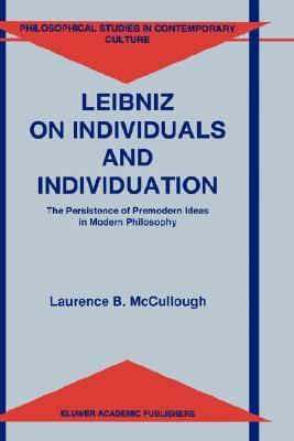 Leibniz on Individuals and Individuation The Persistence of Premodern Ideas in Modern Philosophy