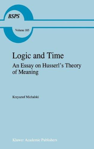 Logic and Time: An Essay on Husserl's Theory of Meaning (Boston Studies in the Philosophy and History of Science)