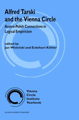 Alfred Tarski and the Vienna Circle Austro-Polish Connections in Logical Empiricism