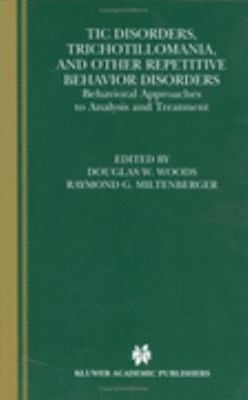 Tic Disorders, Trichotillomania, and Other Repetitive Behavior Disorders Behavioral Approaches to Analysis and Treatment