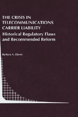 Crisis in Telecommunications Carrier Liability Historical Regulatory Flaws and Recommended Reform