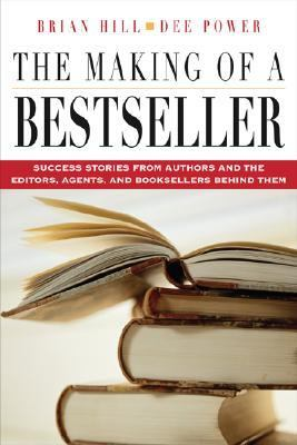Making Of A Bestseller Success Stories From The Authors And The Editors, Agents, And Booksellers Behind Them