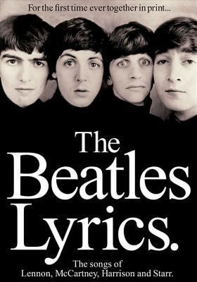 Beatles Lyrics Every Song Written and Recorded by Lennon, McCartney, Harrison and Starr