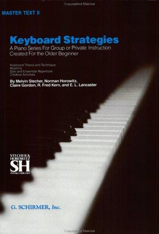 Keyboard Strategies: A Piano Series For Group or Private Instruction Created For the Older Beginner, Master Text II