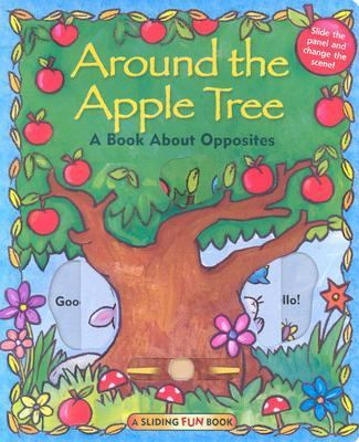 Around the Apple Tree A Book About Opposites
