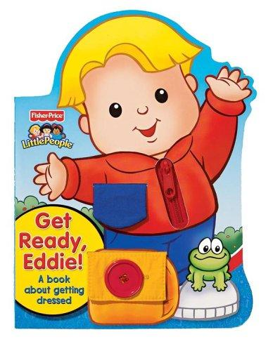 Get Ready, Eddie! A Book About Getting Dressed (Fisher-Price Little People)
