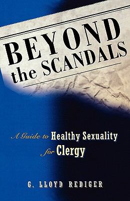 Beyond the Scandals A Guide to Healthy Sexuality for Clergy