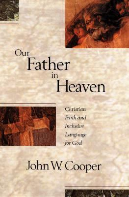 Our Father in Heaven: Christian Faith and Inclusive Language for God - John W. Cooper - Paperback