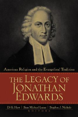 Legacy of Jonathan Edwards American Religion and the Evangelical Tradition