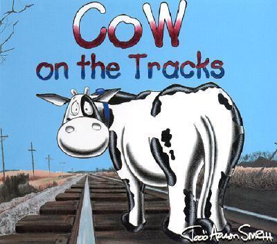 Cow on the Tracks - Todd Aaron Aaron Smith - Hardcover