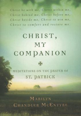 Christ, My Companion: Meditations on the Prayer of St. Patrick
