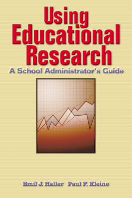 Using Educational Research A School Administrator's Guide