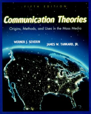 Communication Theories: Origins, Methods and Uses in the Mass Media (5th Edition)