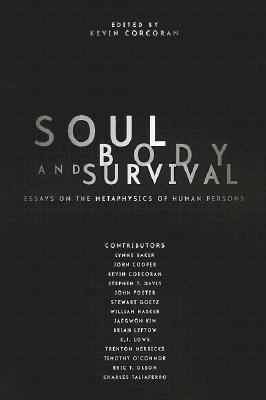 body essay human metaphysics person soul survival Title: soul body and survival essays on the metaphysics of human persons keywords: get free access to pdf ebook soul body and survival essays on the metaphysics of.