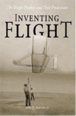 Inventing Flight The Wright Brothers and Their Predecessors