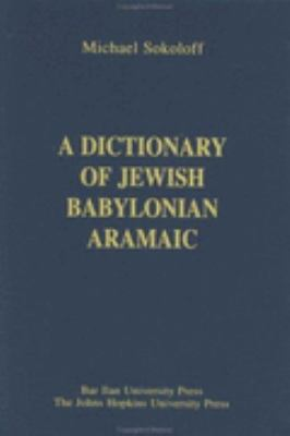 Dictionary of Jewish Babylonian Aramaic of the Talmudic and Geonic Periods