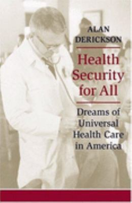Health Security for All Dreams of Universal Health Care in America