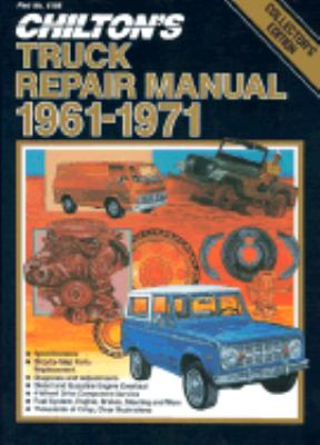 Chilton's Truck Repair Manual 1961-1971: Light and Medium Duty Gasoline and Diesel Powered Trucks